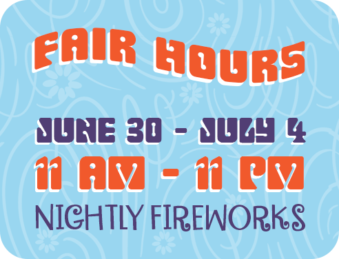 Fair Hours: June 30 - July 4; 11am - 11pm